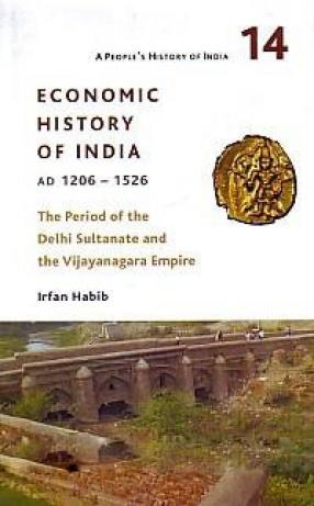 Economic History of India, AD 1206-1526: the Period of the Delhi Sultanate and the Vijayanagara Empire