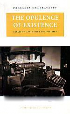 The Opulence of Existence: Essays on Aesthetics and Politics