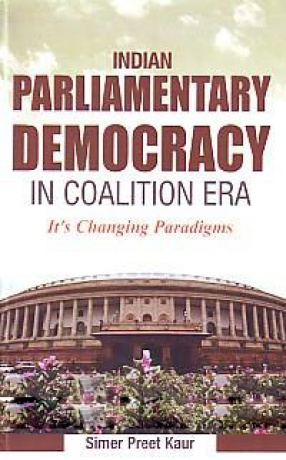 Indian Parliamentary Democracy in Coalition era: Its Changing Paradigms