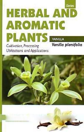Vanilla Planifolia: Vanilla: Cultivation, Processing, Utilizations and Applications