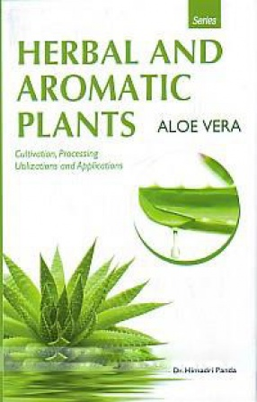 Aloe Vera: Cultivation, Processing, Utilizations and Applications