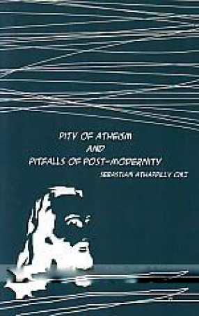 Pity of Atheism and Pitfalls of Post-Modernity