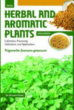 Herbal and Aromatic Plants: Fenugreek: Trigonella Foenum-Graecum: Cultivation, Processing Utilizations and Applications