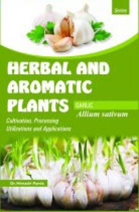 Allium Sativum: Garlic: a Gift of Nature: Cultivation, Processing, Utilizations and Applications