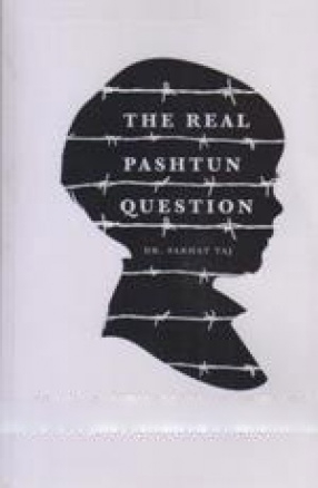 The Real Pashtun Question: How to Control Religious Extremism, Misogyny and Pedophilia