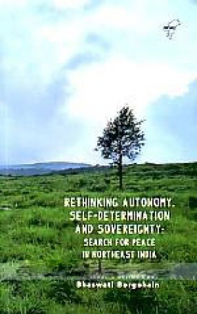 Rethinking Autonomy, Self-Determination and Sovereignty: Search for Peace in Northeast India