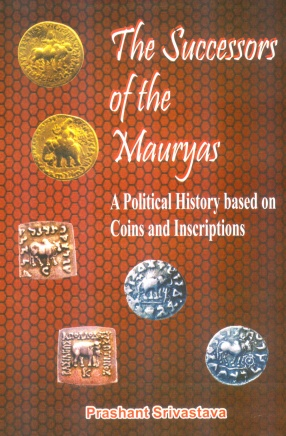 The Successors of the Mauryas: A Political History Based on Coins and Inscriptions