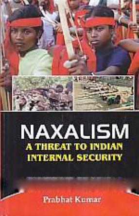 Naxalism: a Threat to Indian Internal Security