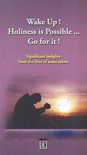 Wake up! Holiness is Possible... Go For it!: Significant Insights From the Lives of Some Saints