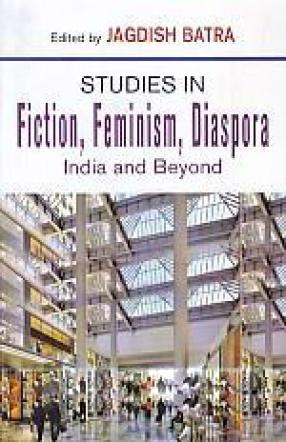 Studies in Fiction, Feminism, Diaspora: India and Beyond