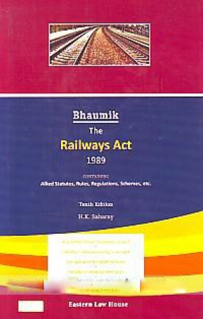 Bhaumik, the Railways Act, 1989: Containing Allied Statutes, Rules, Regulations, Schemes, etc