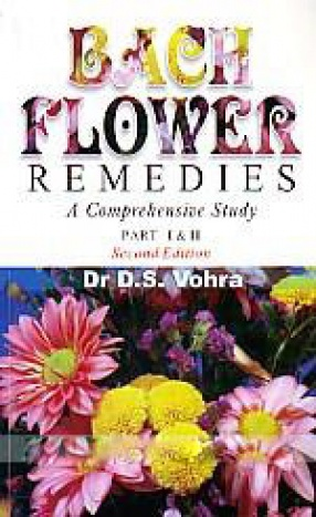 Bach Flower Remedies: a Comprehensive Study, Part I & II, Includes Repertory and Clinical Cases
