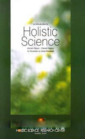 An Introduction to Holistic Science Akram vigyan-vitarag vigyan: as Reveled by Dada Bhagwan