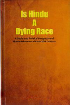 Is Hindu a Dying Race: a Social and Political Perspective of Hindu Reformers of Early 20th Century