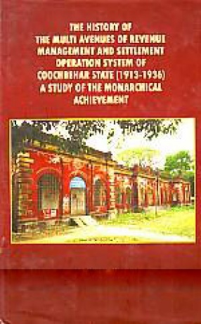 The History of the Multi Avenues of Revenue Management and Settlement Operation System of Coochbehar State (1913-1936): a Study of the Monarchical Achievement
