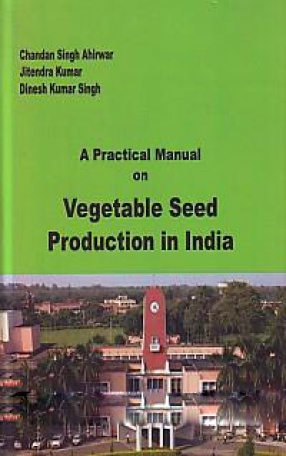 A Practical Manual on Vegetable Seed Production in India