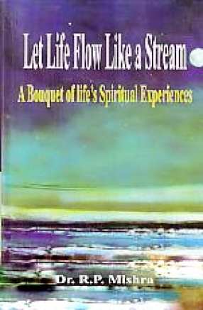 Let Life Flow Like a Stream: a Bouquet of Life's Spiritual Experiences