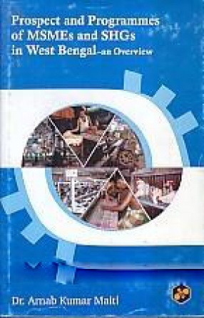 Prospect & Programmes of MSMEs and SHGs in West Bengal: an Overview