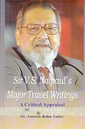 Sir V.S. Naipaul's Major Travel Writings: a Critical Appraisal
