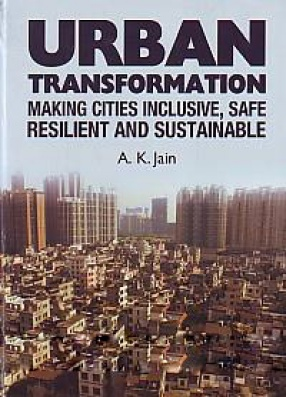 Urban Transformation: Making Cities Inclusive, Safe Resilient and Sustainable
