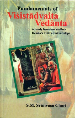 Fundamentals of Visistadvaita Vedanta: A Study Based on Vedanta Desika's Tattva Mukta Kalapa