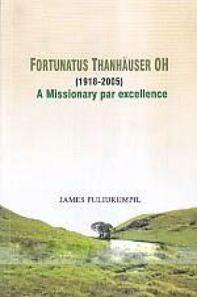Fortunatus Thanhauser OH (1918-2005): a Missionary Par Excellence