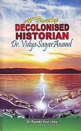 A Truly Decolonised Historian: Dr. Vidya Sagar Anand