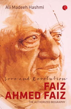 Love and Revolution Faiz Ahmed Faiz: The Authorized Biography