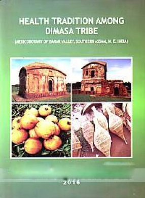 Health Tradition Among Dimasa Tribe: Medicobotany of Barak Valley, Southern Assam, N.E. India