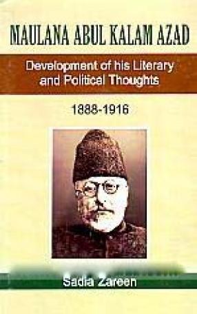 Maulana Abul Kalam Azad: Development of his Literary and Political Thoughts, 1888-1916