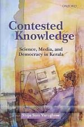 Contested Knowledge: Science, Media and Democracy in Kerala