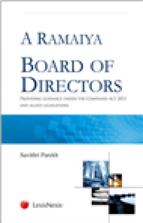 A Ramaiya Board of Directors: Providing Guidance under the Companies Act 2013 and Allied Legislations