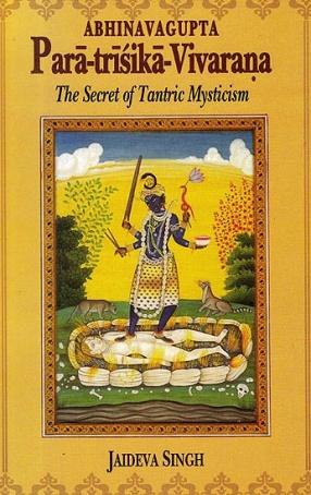 Paratrisika-Vivarana by Abhinavagupta: The Secret of Tantric Mysticism