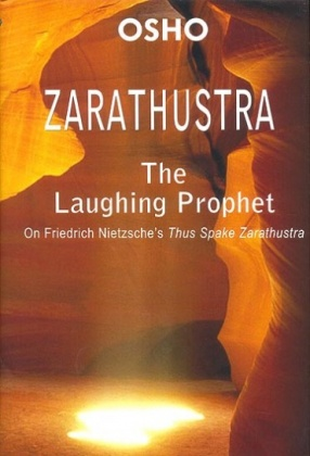 Zarathustra: The Laughing Prophet: On Friedrich Nietzsch's Thus Spake Zarathustra
