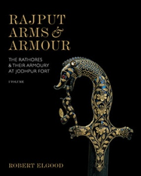 Rajput Arms & Armour: The Rathores & Their Armoury At Jodhpur Fort.  Volume I & II