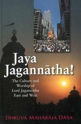 Jaya Jagannatha: The Culture and Worship of Lord Jagannatha East and West