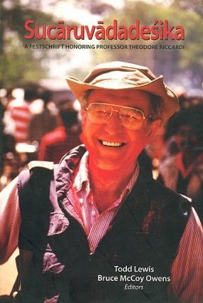 Sucaruvadadesika: A Festschrift Honoring Professor Theodore Riccardi