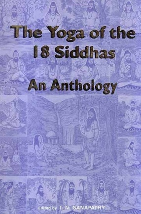 The Yoga of the 18 Siddhas: An Anthology