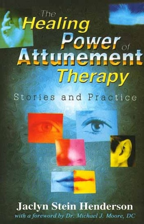 The Healing Power of Attunement Therapy: Stories and Practice