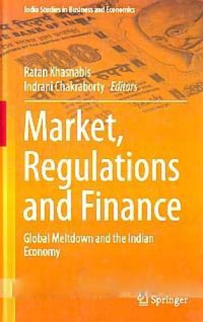 Market, Regulations and Finance: Global Meltdown and the Indian Economy