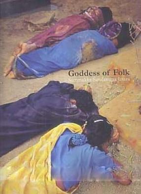 Goddess of Folk: Sammakka Saralamma Jatara