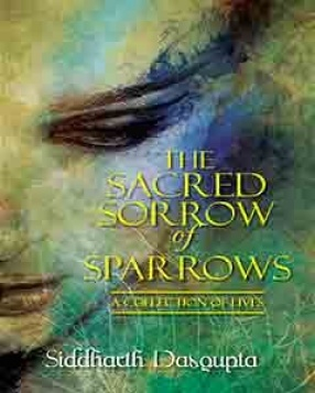 The Sacred Sorrow of Sparrows A Collection of Lives