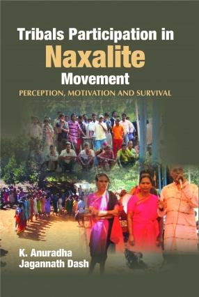Tribals Participation in Naxalite Movement: Perception Motivation and Survival