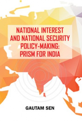 National Interest and National Security Policy-Making: Prism for India