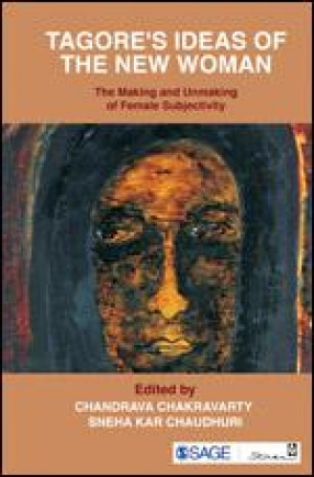 Tagore's Ideas of the New Woman: The Making and Unmaking of Female Subjectivity