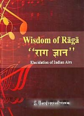 Wisdom of Raga: Elucidation of Indian Airs