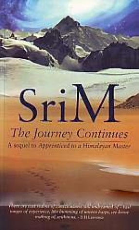 Sri M: The Journey Continues: A Sequel to Apprenticed to a Himalayan Master