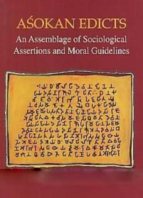 Asokan Edicts: An Assemblage of Sociological Assertions and Moral Guidelines