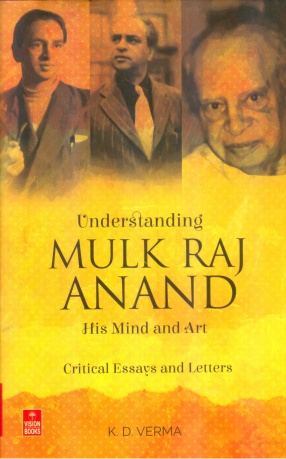 Understanding Mulk Raj Anand: His Mind and Art, Critical Essays and Letters