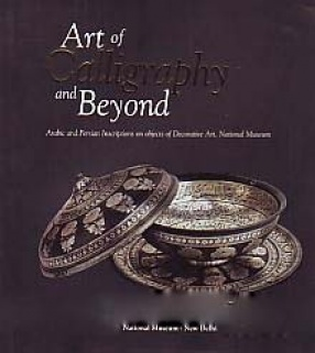Art of Calligraphy and Beyond: Arabic and Persian Inscriptions on Objects of Decorative Art, National Museum
